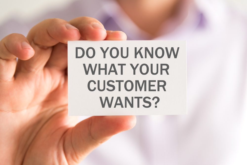 do you know what your customer wants?